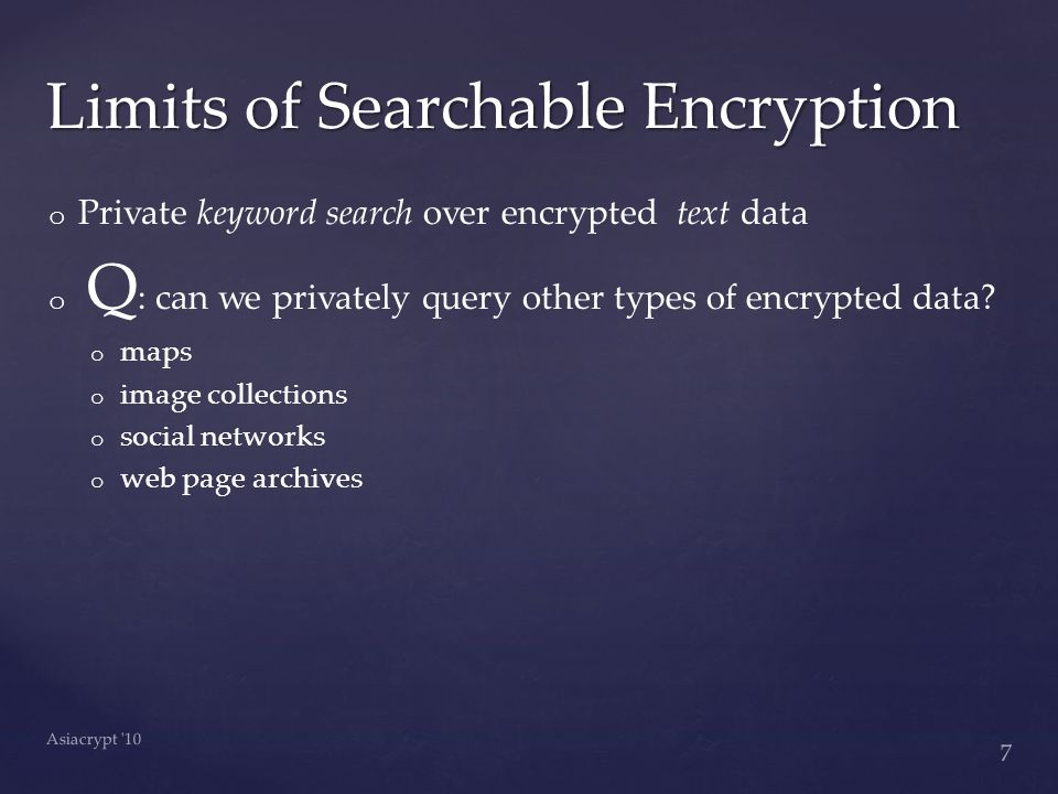 o o Private keyword search over encrypted text data o o Q : can we privately query other types of encrypted data.