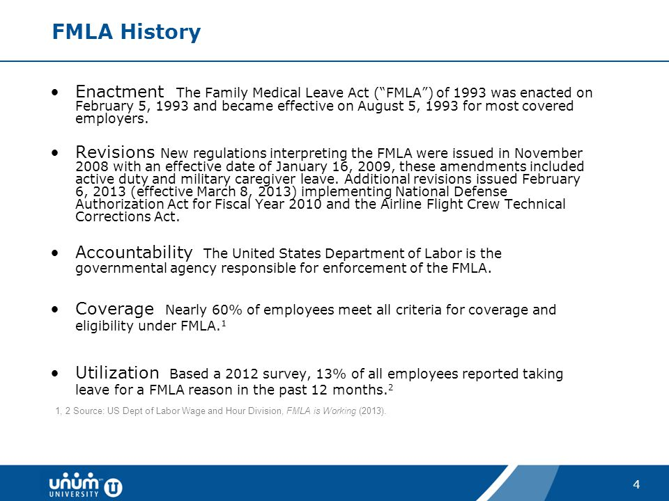 "4 Enactment The Family Medical Leave Act (""FMLA"") of 1993 was enacted on February 5, 1993 and became effective on August 5, 1993 for most covered empl"