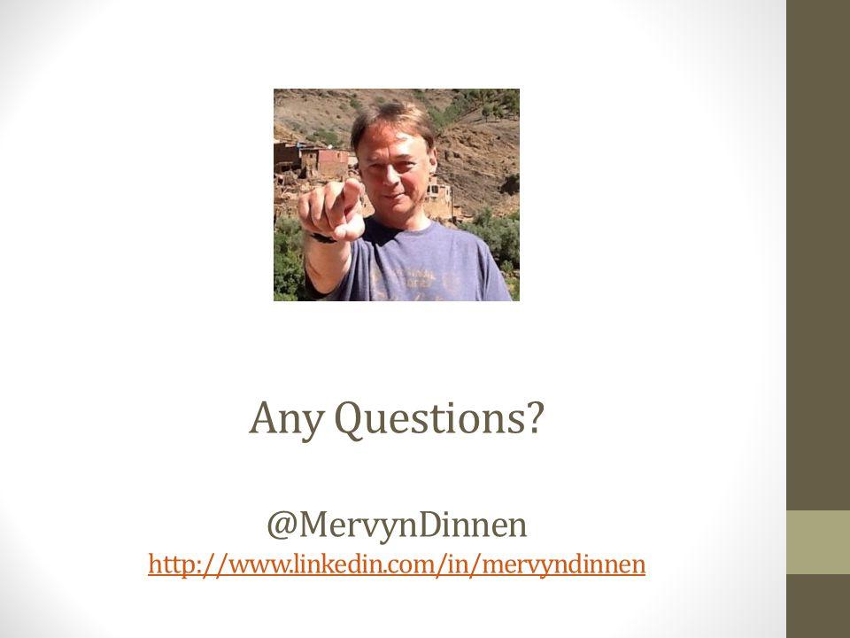 Any Questions? @MervynDinnen http://www.linkedin.com/in/mervyndinnen http://www.linkedin.com/in/mervyndinnen