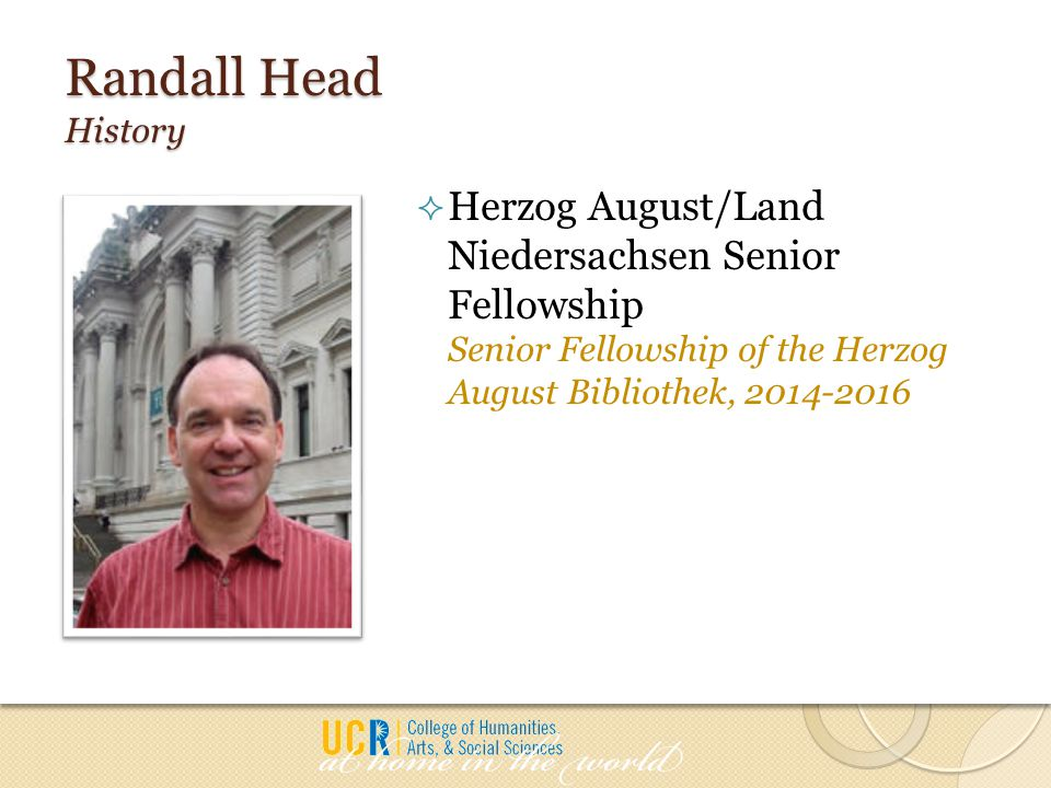 Randall Head History  Herzog August/Land Niedersachsen Senior Fellowship Senior Fellowship of the Herzog August Bibliothek, 2014-2016