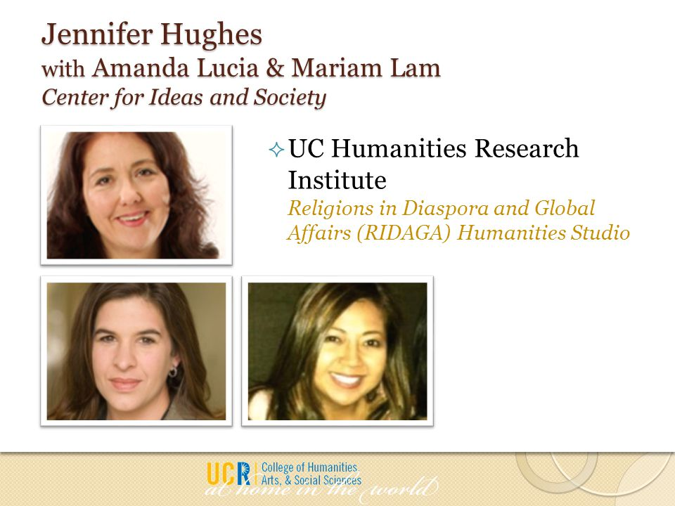 Jennifer Hughes with Amanda Lucia & Mariam Lam Center for Ideas and Society  UC Humanities Research Institute Religions in Diaspora and Global Affair