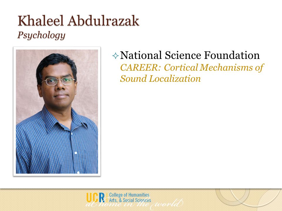 Khaleel Abdulrazak Psychology  National Science Foundation CAREER: Cortical Mechanisms of Sound Localization