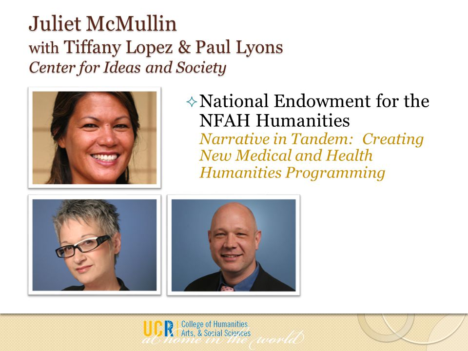 Juliet McMullin with Tiffany Lopez & Paul Lyons Center for Ideas and Society  National Endowment for the NFAH Humanities Narrative in Tandem: Creatin