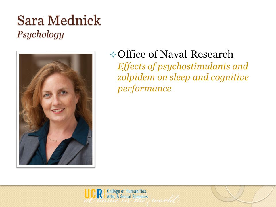 Sara Mednick Psychology  Office of Naval Research Effects of psychostimulants and zolpidem on sleep and cognitive performance