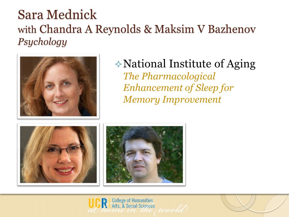 Sara Mednick with Chandra A Reynolds & Maksim V Bazhenov Psychology  National Institute of Aging The Pharmacological Enhancement of Sleep for Memory
