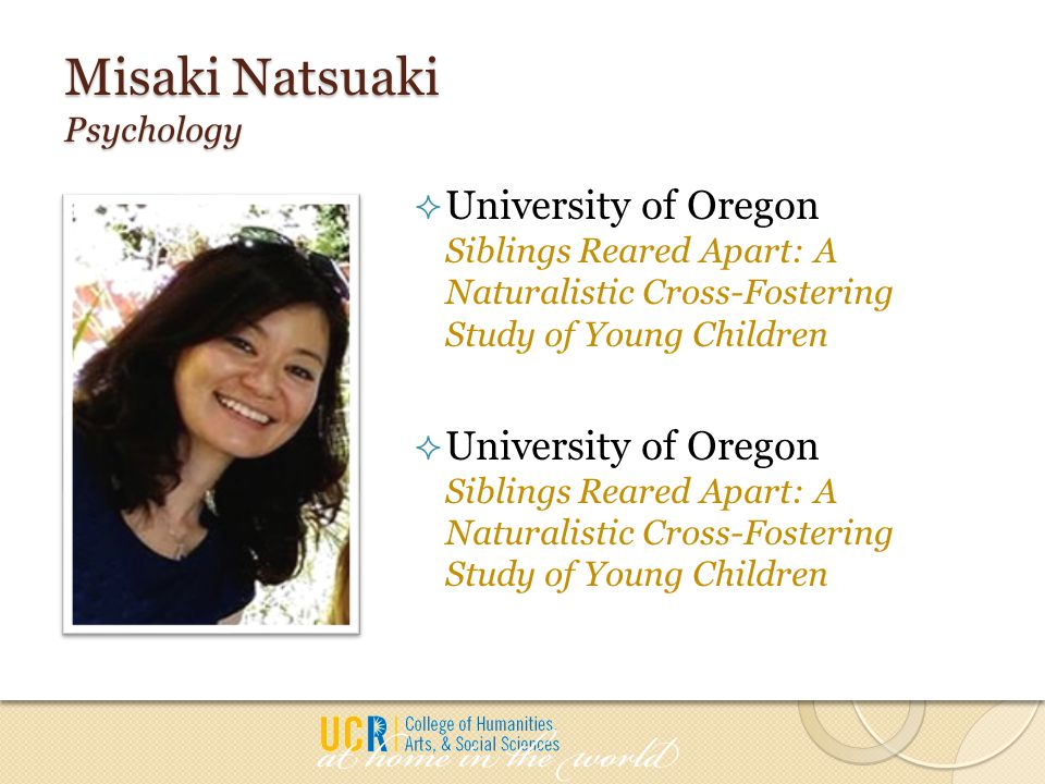Misaki Natsuaki Psychology  University of Oregon Siblings Reared Apart: A Naturalistic Cross-Fostering Study of Young Children