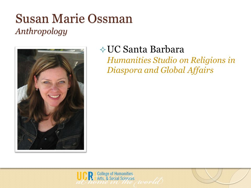Susan Marie Ossman Anthropology  UC Santa Barbara Humanities Studio on Religions in Diaspora and Global Affairs
