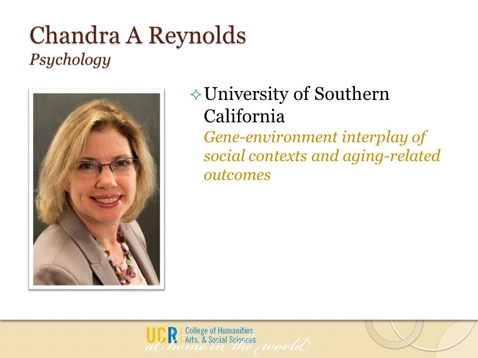 Chandra A Reynolds Psychology  University of Southern California Gene-environment interplay of social contexts and aging-related outcomes