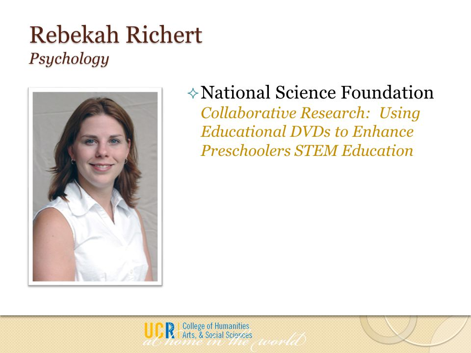 Rebekah Richert Psychology  National Science Foundation Collaborative Research: Using Educational DVDs to Enhance Preschoolers STEM Education