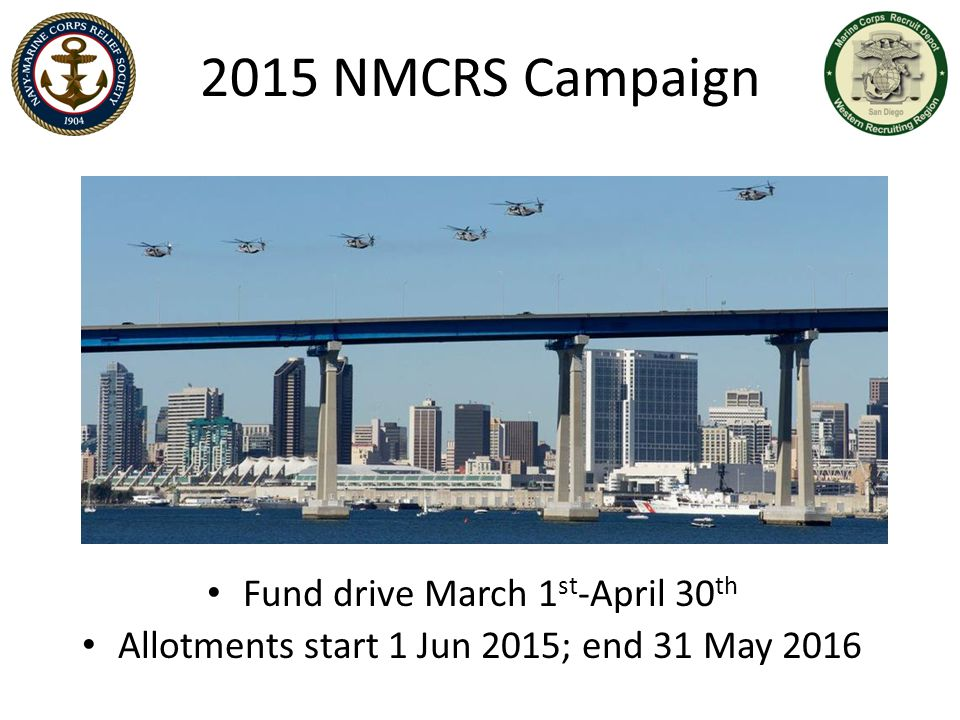 2015 NMCRS Campaign Fund drive March 1 st -April 30 th Allotments start 1 Jun 2015; end 31 May 2016