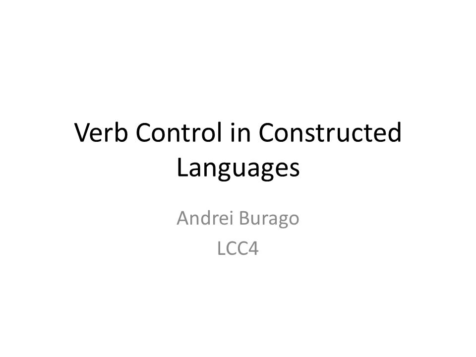 Verb Control in Constructed Languages Andrei Burago LCC4