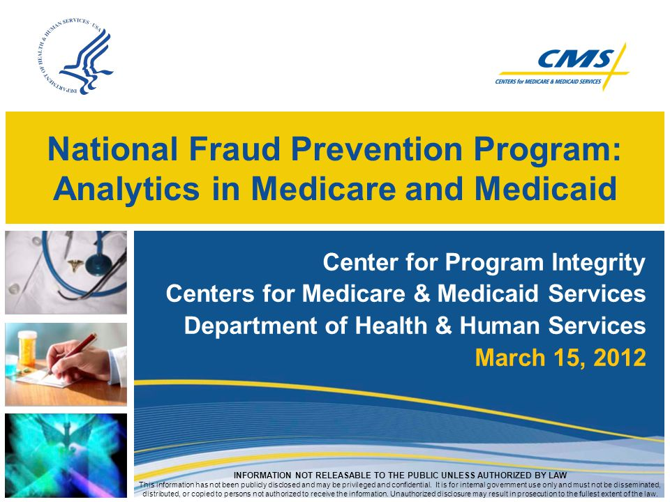 National Fraud Prevention Program: Analytics in Medicare and Medicaid Center for Program Integrity Centers for Medicare & Medicaid Services Department