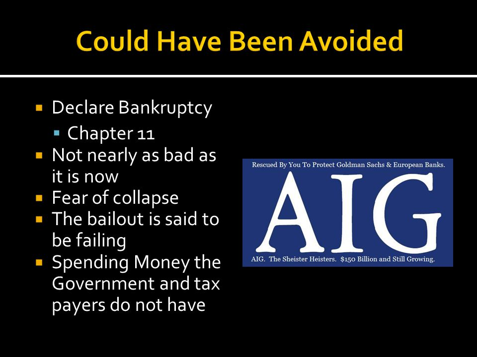  Declare Bankruptcy  Chapter 11  Not nearly as bad as it is now  Fear of collapse  The bailout is said to be failing  Spending Money the Governm
