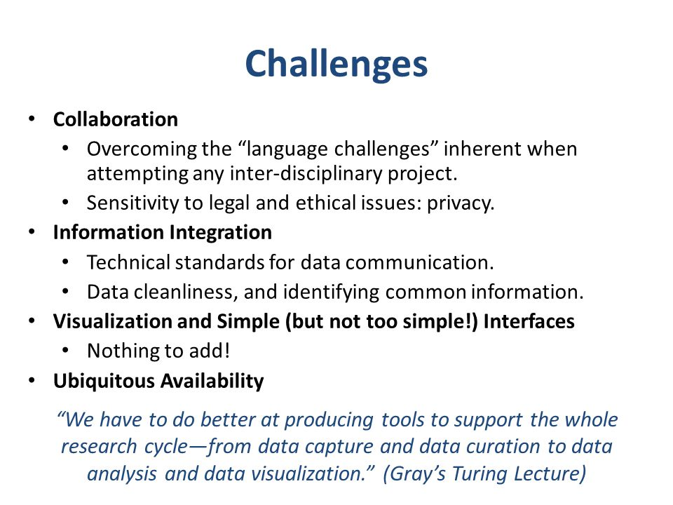 """Challenges Collaboration Overcoming the """"language challenges"""" inherent when attempting any inter-disciplinary project. Sensitivity to legal and ethica"""