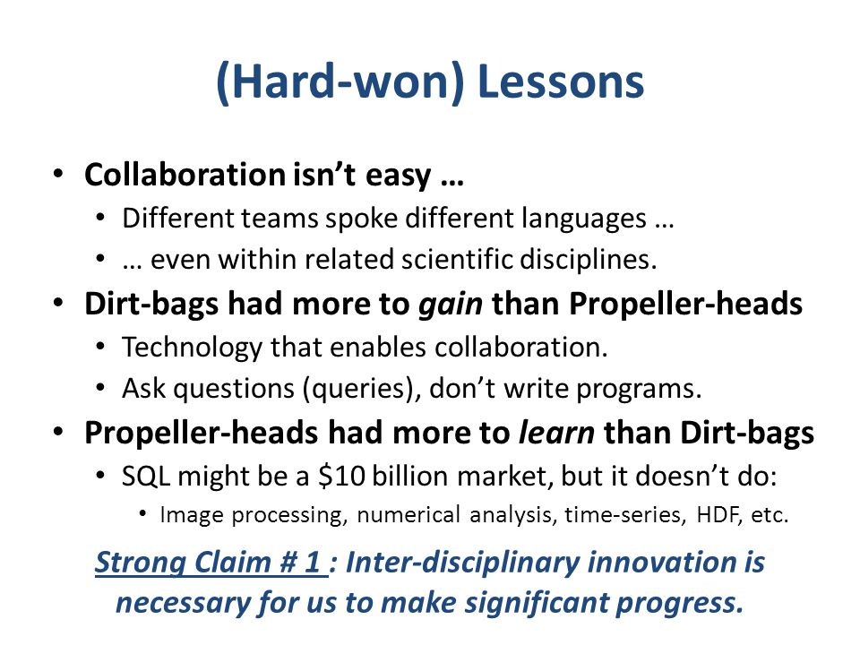 (Hard-won) Lessons Collaboration isn't easy … Different teams spoke different languages … … even within related scientific disciplines. Dirt-bags had