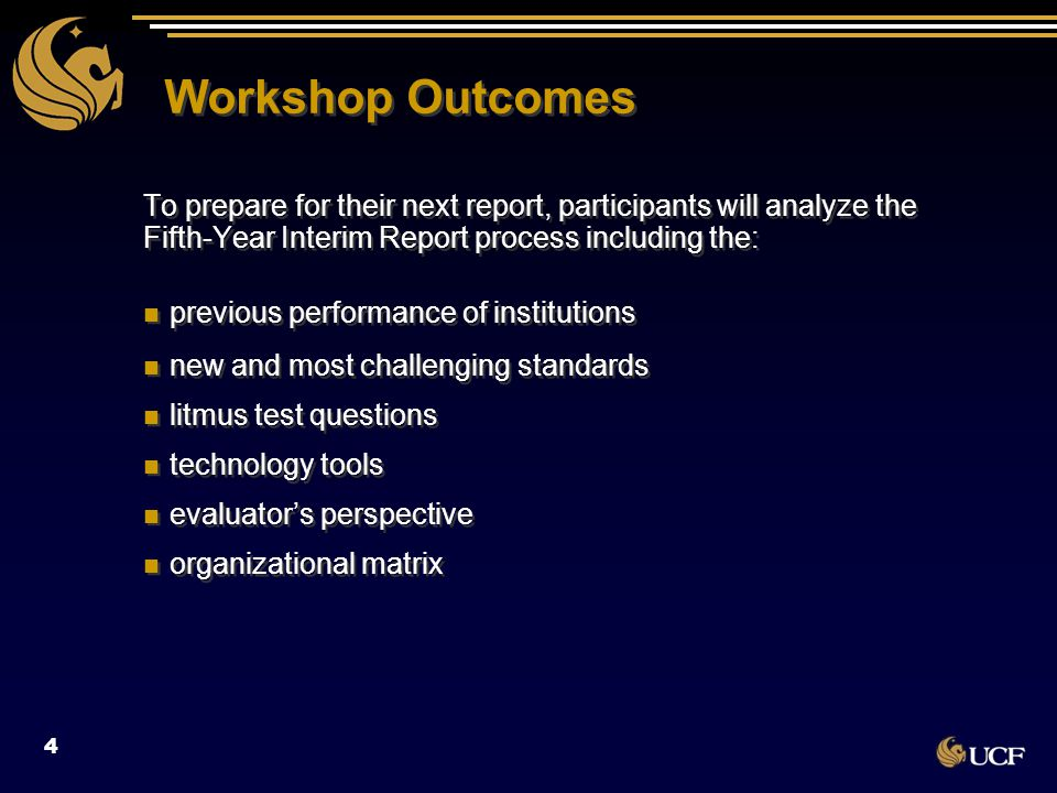 Workshop Outcomes To prepare for their next report, participants will analyze the Fifth-Year Interim Report process including the: previous performanc