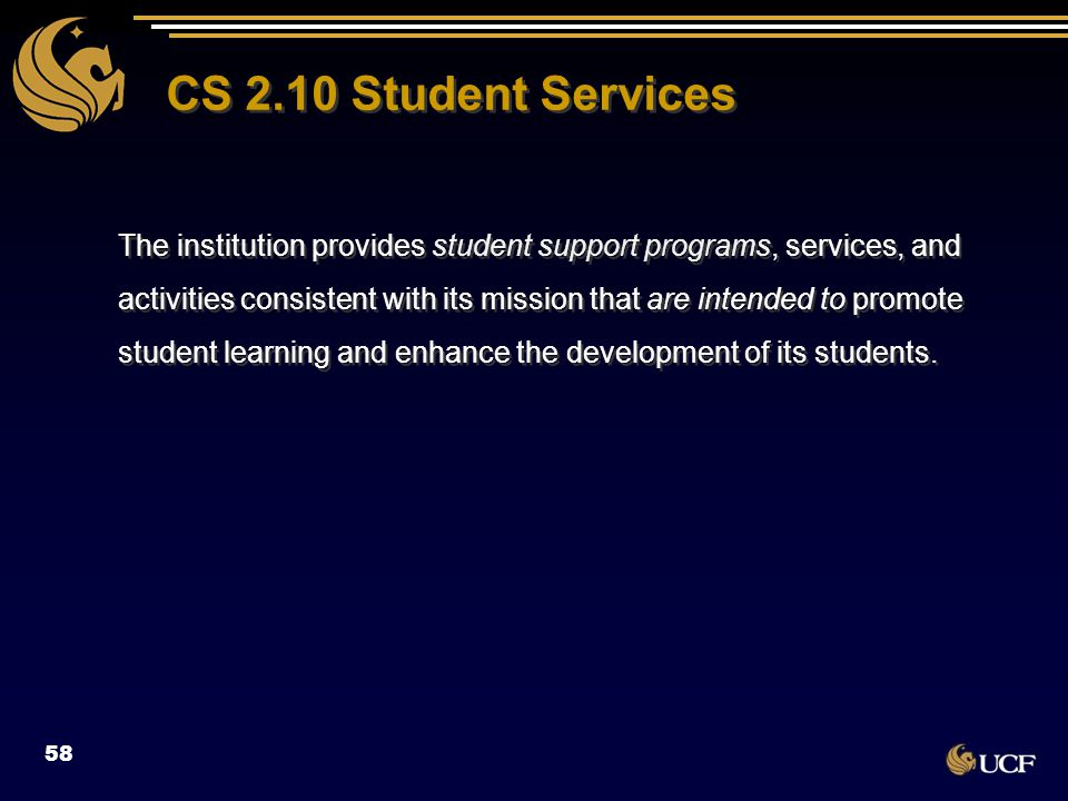 CS 2.10 Student Services The institution provides student support programs, services, and activities consistent with its mission that are intended to