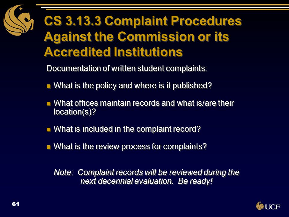 CS 3.13.3 Complaint Procedures Against the Commission or its Accredited Institutions Documentation of written student complaints: What is the policy a