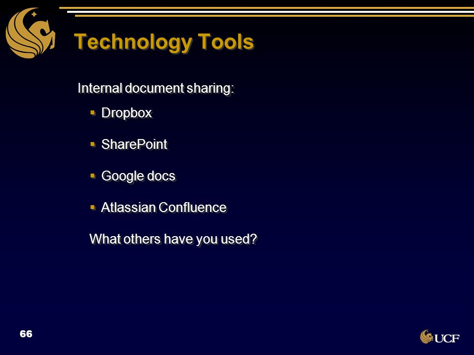 Technology Tools Internal document sharing:  Dropbox  SharePoint  Google docs  Atlassian Confluence What others have you used? Internal document s