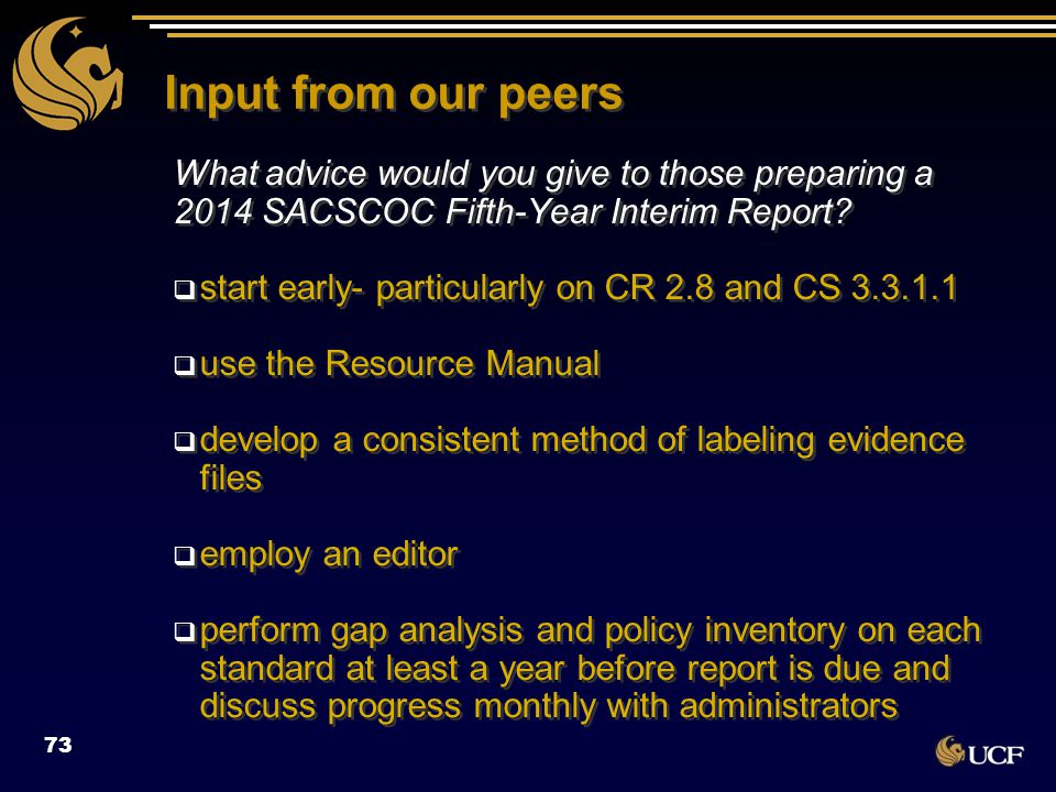 Input from our peers What advice would you give to those preparing a 2014 SACSCOC Fifth-Year Interim Report?  start early- particularly on CR 2.8 and
