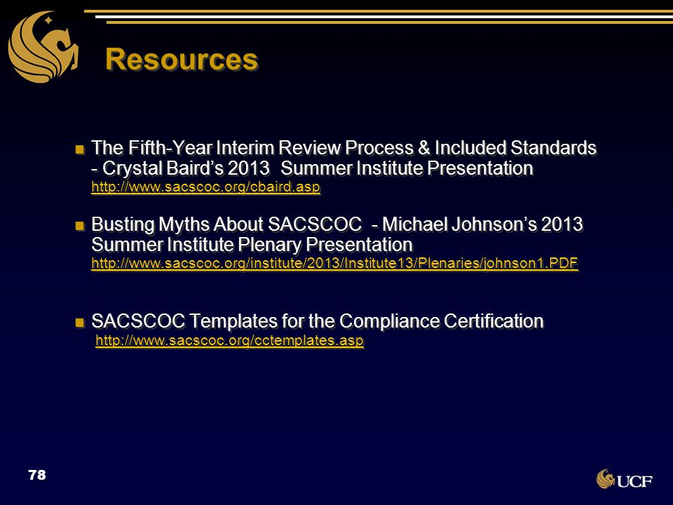 Resources The Fifth-Year Interim Review Process & Included Standards - Crystal Baird's 2013 Summer Institute Presentation http://www.sacscoc.org/cbair