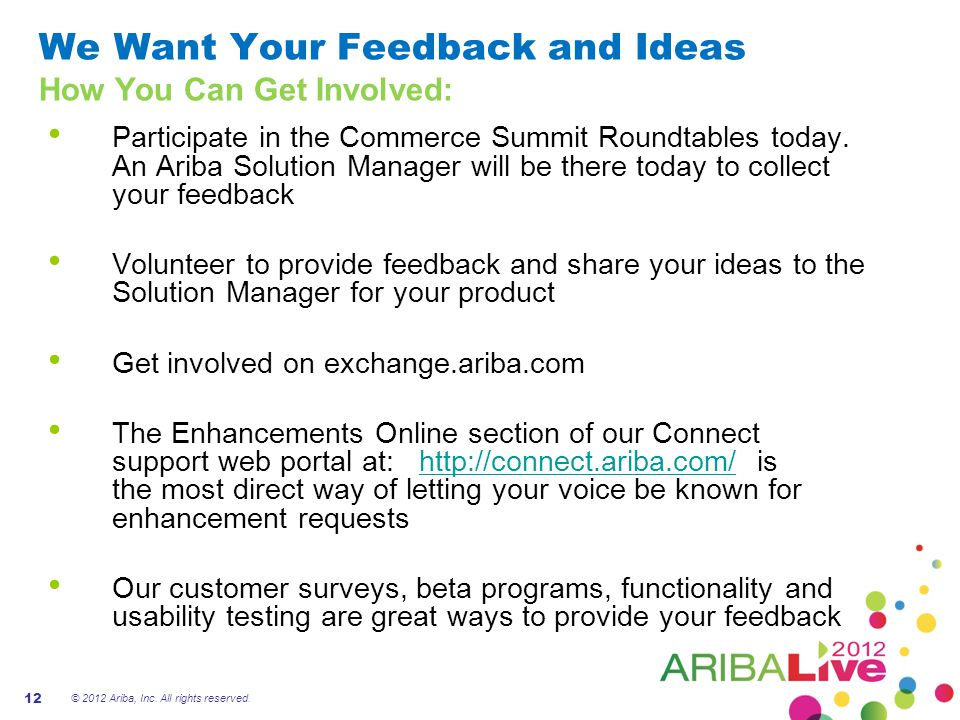 We Want Your Feedback and Ideas How You Can Get Involved: Participate in the Commerce Summit Roundtables today. An Ariba Solution Manager will be ther