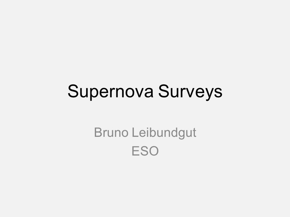 Supernova Surveys Bruno Leibundgut ESO
