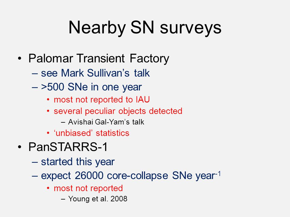 Nearby SN surveys Palomar Transient Factory –see Mark Sullivan's talk –>500 SNe in one year most not reported to IAU several peculiar objects detected