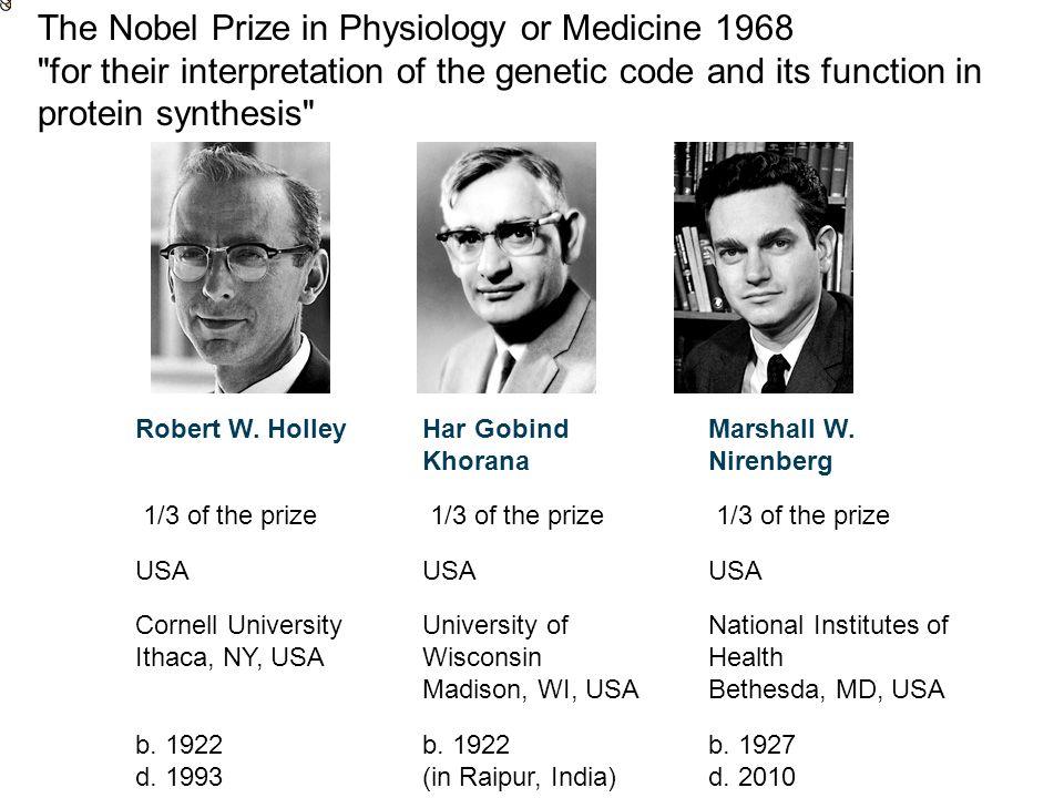 Robert W. HolleyHar Gobind Khorana Marshall W. Nirenberg 1/3 of the prize USA Cornell University Ithaca, NY, USA University of Wisconsin Madison, WI,