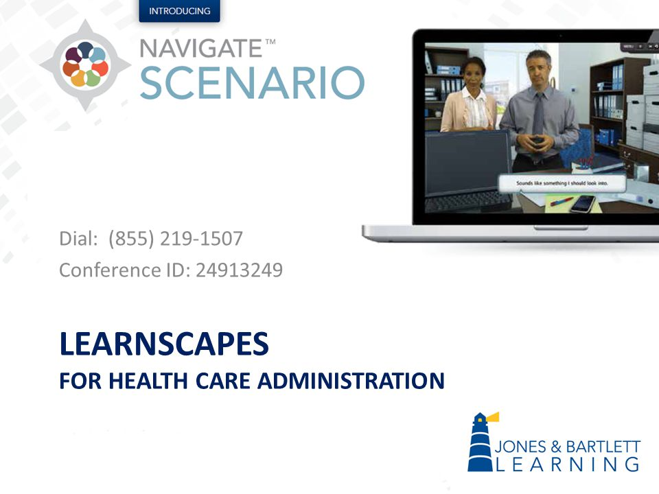 LEARNSCAPES FOR HEALTH CARE ADMINISTRATION Dial: (855) 219-1507 Conference ID: 24913249