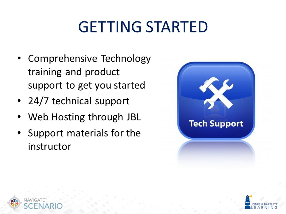 GETTING STARTED Comprehensive Technology training and product support to get you started 24/7 technical support Web Hosting through JBL Support materi