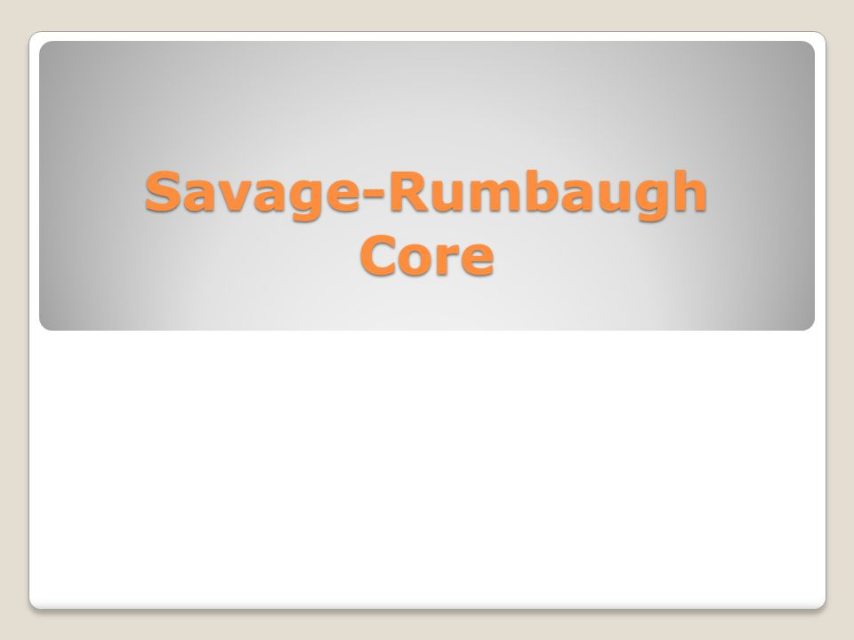 Savage-Rumbaugh Core