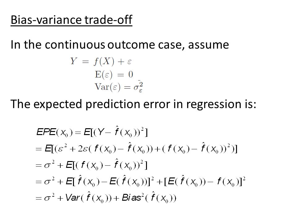 Bias-variance trade-off In the continuous outcome case, assume The expected prediction error in regression is: