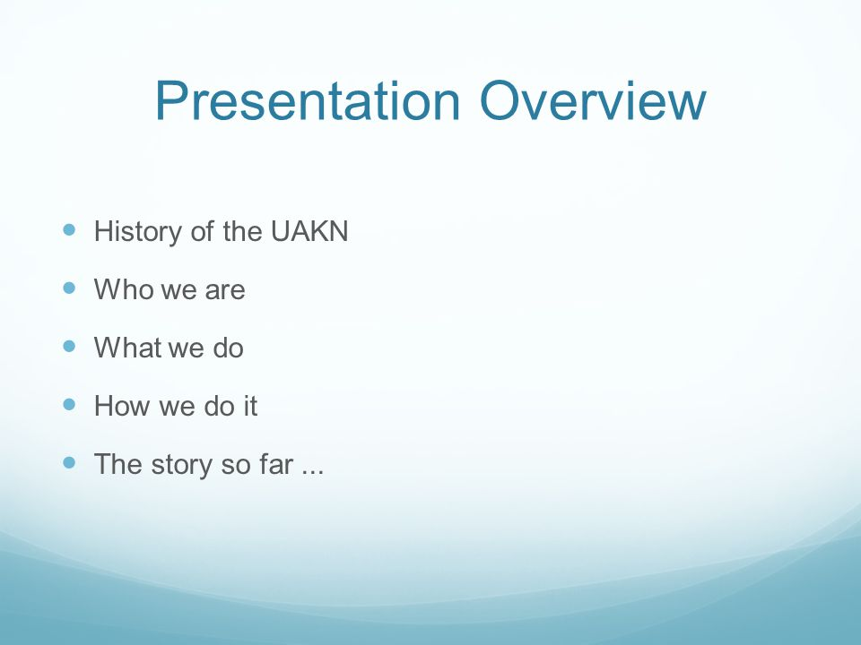 Presentation Overview History of the UAKN Who we are What we do How we do it The story so far...