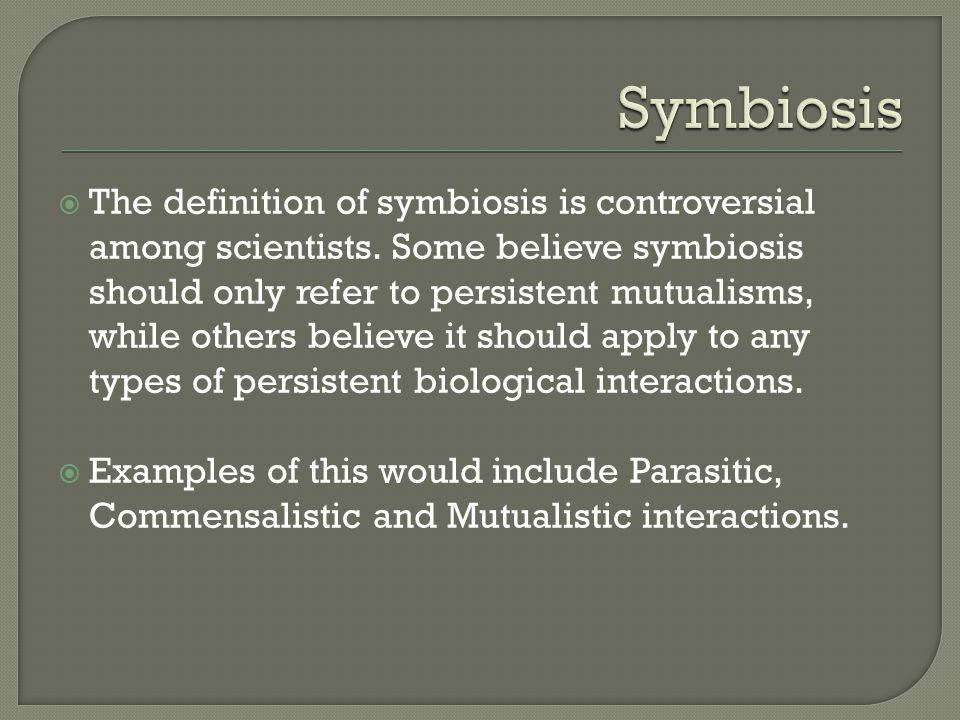  Some symbiotic relationships are obligate, meaning that both organisms entirely depend on each other for survival.
