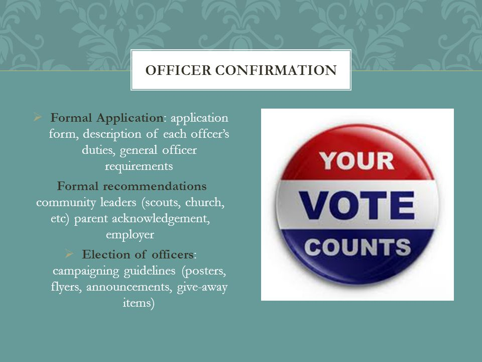  Formal Application: application form, description of each offcer's duties, general officer requirements Formal recommendations community leaders (sc