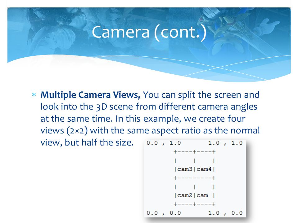  Multiple Camera Views, You can split the screen and look into the 3D scene from different camera angles at the same time. In this example, we create