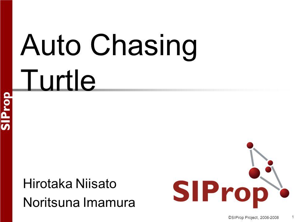 ©SIProp Project, 2006-2008 1 Auto Chasing Turtle Hirotaka Niisato Noritsuna Imamura