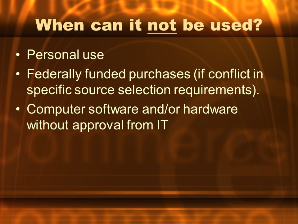 Personal use Federally funded purchases (if conflict in specific source selection requirements).
