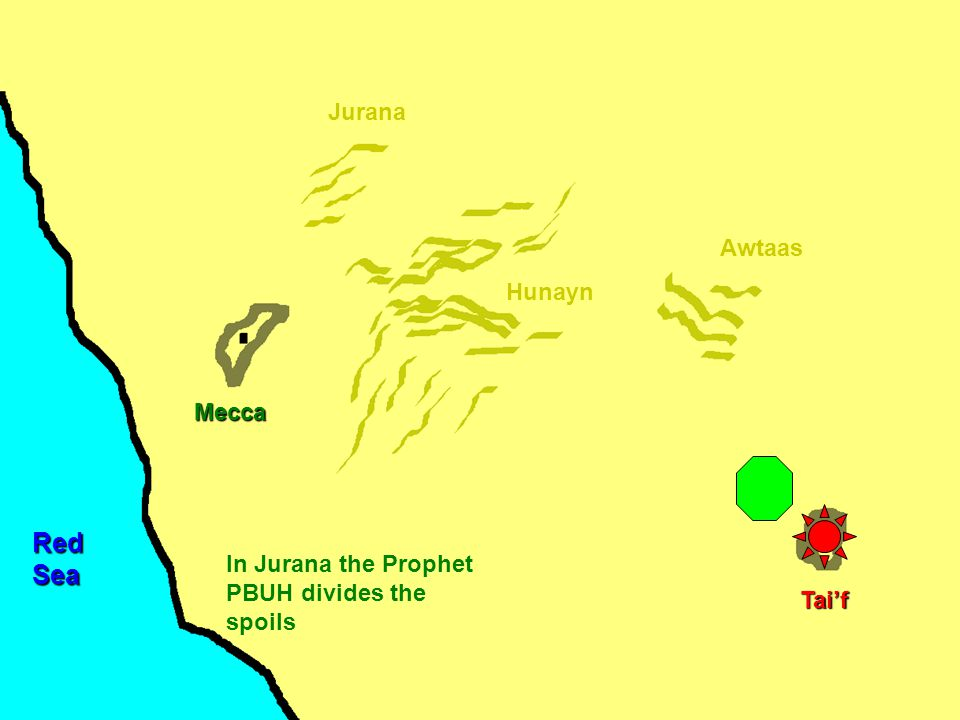Mecca Hunayn Awtaas Jurana Tai'f RedSea In Jurana the Prophet PBUH divides the spoils