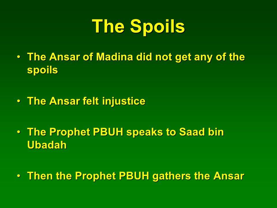 The Spoils The Ansar of Madina did not get any of the spoilsThe Ansar of Madina did not get any of the spoils The Ansar felt injusticeThe Ansar felt i