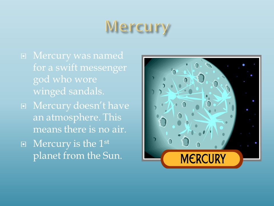  Mercury was named for a swift messenger god who wore winged sandals.