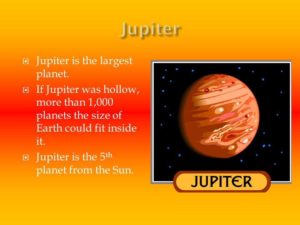  Jupiter is the largest planet.