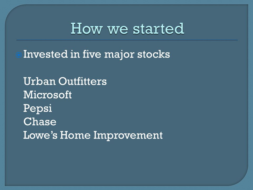  Invested in five major stocks Urban Outfitters Microsoft Pepsi Chase Lowe's Home Improvement