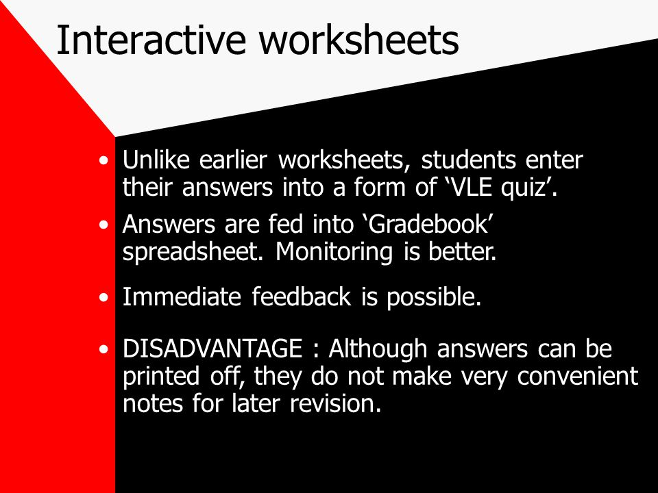 Interactive worksheets Unlike earlier worksheets, students enter their answers into a form of 'VLE quiz'.
