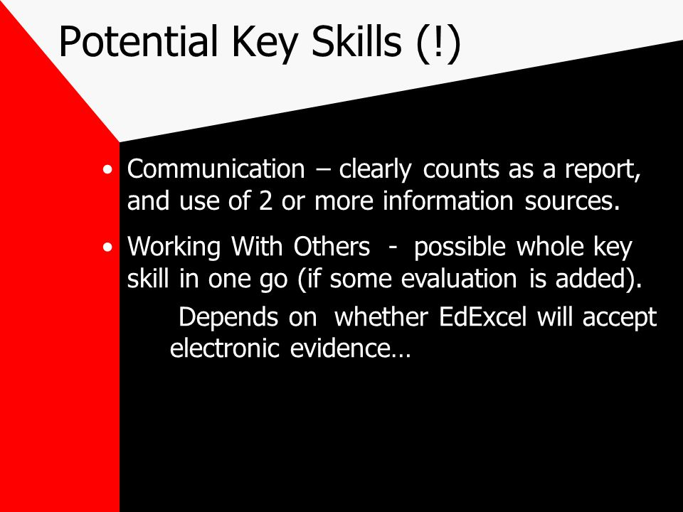 Potential Key Skills (!) Communication – clearly counts as a report, and use of 2 or more information sources.