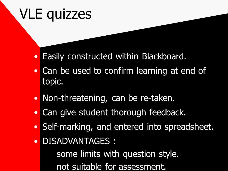 VLE quizzes Easily constructed within Blackboard. Can be used to confirm learning at end of topic.