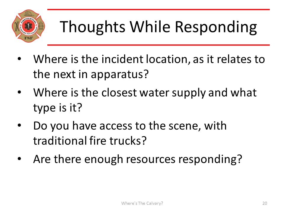 Thoughts While Responding Where is the incident location, as it relates to the next in apparatus.