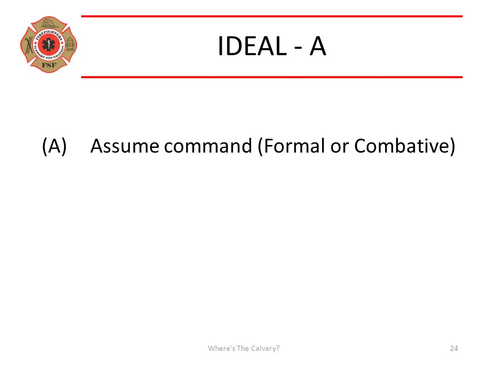 IDEAL - A (A)Assume command (Formal or Combative) Where s The Calvary 24