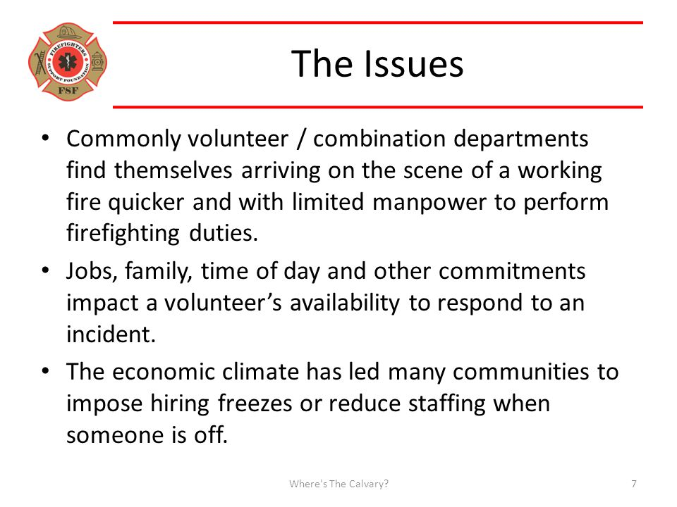 The Issues Commonly volunteer / combination departments find themselves arriving on the scene of a working fire quicker and with limited manpower to perform firefighting duties.